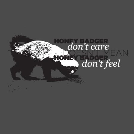 Honey Badger Doesn't Care & Feel