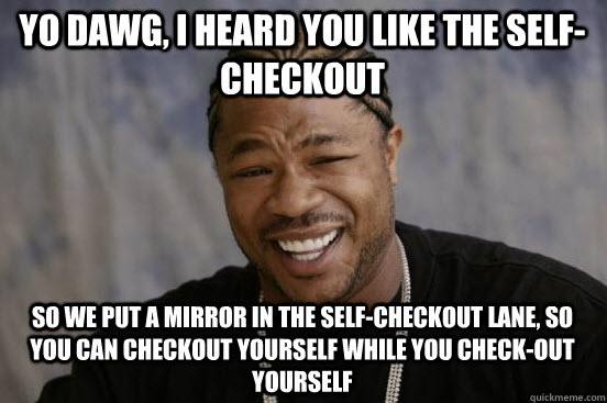 Xzibit Self Checkout Meme
