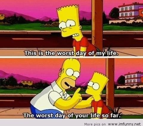 simpsons worst day of your life so far